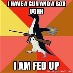 Socially Fed Up Penguin - i have a gun and a box ughh i am fed up