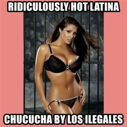 Hot Girl - Ridiculously hot latina Chucucha by Los ilegales