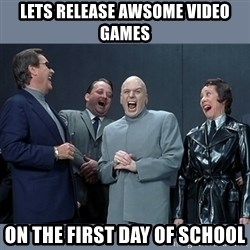 Dr. Evil and His Minions - Lets relEase awsome vidEo games On the first day of school