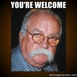 Wilford Brimley - YOU'RE WELCOME