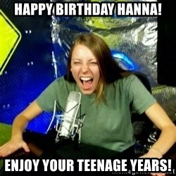 Unfunny/Uninformed Podcast Girl - happy birthday Hanna! Enjoy your teenage years!