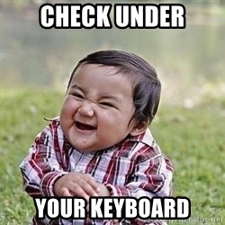 Evil Plan Baby - CHECK UNDER YOUR KEYBOARD