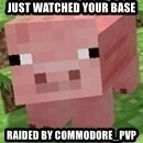 Minecraft PIG - Just watched your base Raided by Commodore_pvp