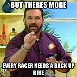 Badass Billy Mays - But theres more Every racer needs a back up bike