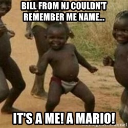 Black Kid - Bill from NJ couldn't remember me name... It's a me! A Mario!