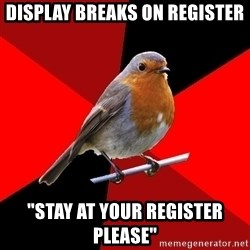 """Retail Robin - Display breaks on register """"Stay at your register please"""""""