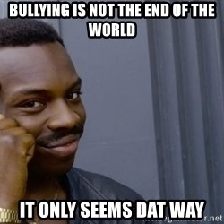 Thinking black guy - bullying is not the end of the world it only seems dat way