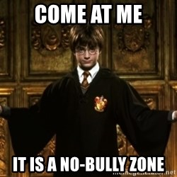 Harry Potter Come At Me Bro - Come at me it is a no-bully zone