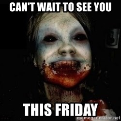 scary meme - Can't wait to see you This Friday