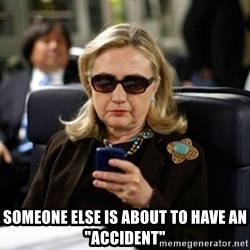 "Hillary Clinton Texting -  someone else is about to have an ""accident"""