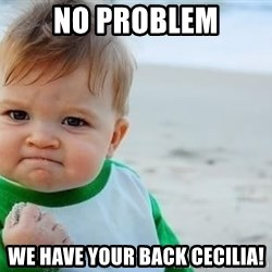fist pump baby - no problem we have your back cecilia!