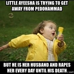 Running girl - little ayeesha is trying to get away from pedohammad but he is her husband and rapes her every day until his death
