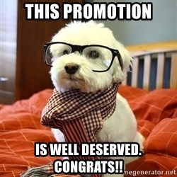 hipster dog - This Promotion is well deserved. Congrats!!