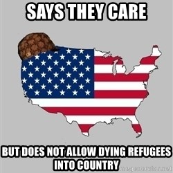 Scumbag America2 - says they care but does not allow dying refugees into country