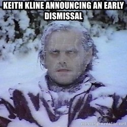 Winter is coming troll - KEITH KLINE ANNOUNCING AN EARLY DISMISSAL