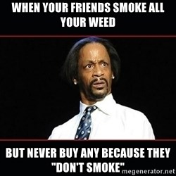"katt williams shocked - when your friends smoke all your weed but never buy any because they ""don't smoke"""