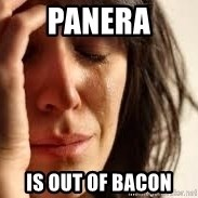 Crying lady - Panera is out of bacon