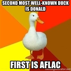 Technologically Impaired Duck - Second most well-known duck is Donald First is Aflac