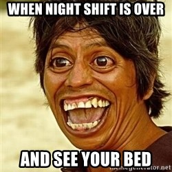 Crazy funny - When night shift is over And see your bed