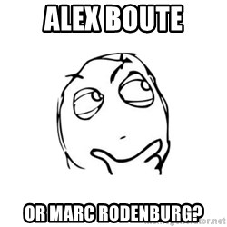 thinking guy - alex Boute Or marc rodenburg?