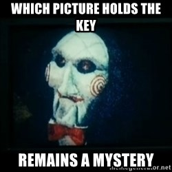 SAW - I wanna play a game - which picture holds the key remains a mystery