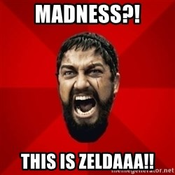 THIS IS SPARTAAA!!11!1 - Madness?! This is zeldaaa!!