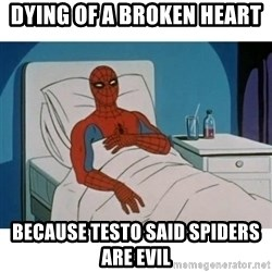 SpiderMan Cancer - Dying of a broken heart  Because testo said spiders are evil