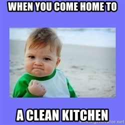 Baby fist - When you come home to a clean kitchen