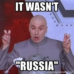 """Dr. Evil Air Quotes - IT WASN't """"RUSSIA"""""""