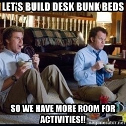 step brothers - let's build desk bunk beds so we have more room for activities!!