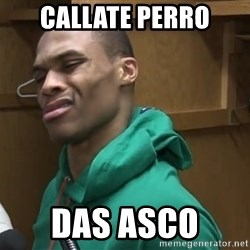 Russell Westbrook - callate perro das asco