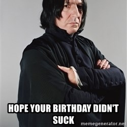 Snape -  Hope your birthday didn't suck