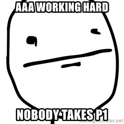 Real Pokerface - aaa working hard nobody takes p1