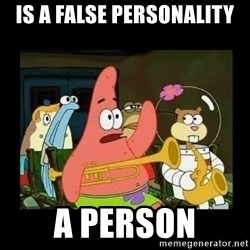 Patrick Star Instrument - IS a false personality a person