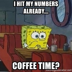 Coffee shop spongebob - I hit my numbers already.... coffee time?