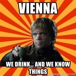 Tyrion Lannister - Vienna We drink... and we knOw things