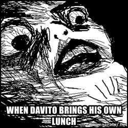 Surprised Chin -  when davito brings his own lunch