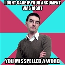 Privilege Denying Dude - i dont care if your argument was right you misspelled a word