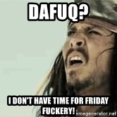 Jack Sparrow Reaction - dafuq? i don't have time for friday fuckery!