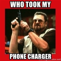 Angry Walter With Gun - WHO TOOK MY  PHONE CHARGER