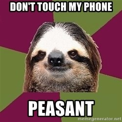 Just-Lazy-Sloth - don't touch my phone peasant