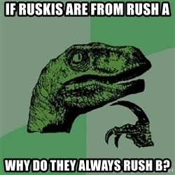 Velociraptor Xd - If ruskis are from RUSh a Why do they ALWays rush b?