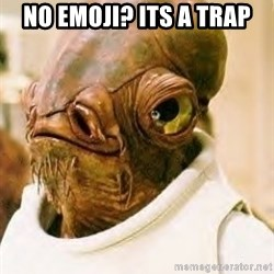 Its A Trap - no emoji? its a trap
