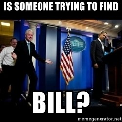 Inappropriate Timing Bill Clinton - Is Someone trying to find Bill?