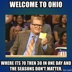 drew carey - Welcome to Ohio  WHERE ItS 70 THEN 30 IN ONE DAY AND THE SEASONS DON'T MATTER.