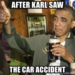 THUMBS UP OBAMA - after karl saw the car accident