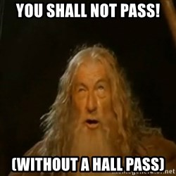 Gandalf You Shall Not Pass - You shall not pass! (without a hall pass)