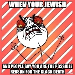 iHate - when your jewish  and people say you are the possible reason for the black death