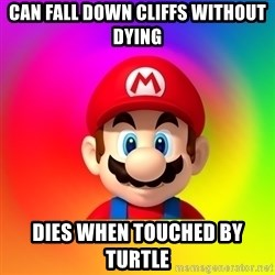 Mario Says - Can Fall down cliffs without dying DieS when Touched by turtle