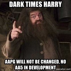 Hagrid - Dark times harry AAPG will not be changed, no aA5 in development